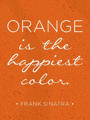 orange is the happiest color...